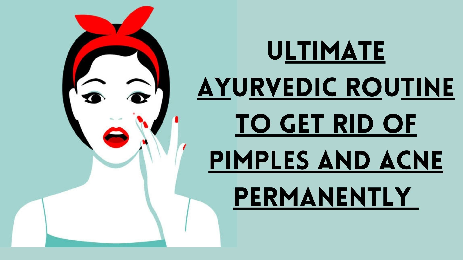 ayurvedic routine to get rid of pimples and acne permanently